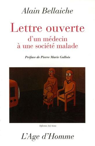 Alain Bellaïche - Lettre ouverte d'un médecin à une société malade.