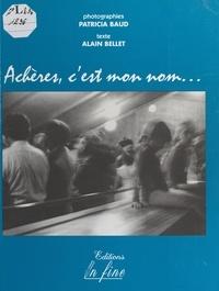 Alain Bellet et Patricia Baud - Achères, c'est mon nom.