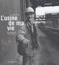 Alain Bellet - L'usine de ma vie - Mémoires vives de la cokerie de Drocourt.