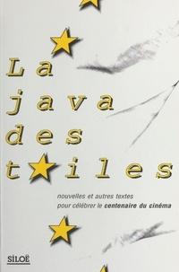Alain Bellet - La java des toiles : nouvelles et autres textes pour célébrer le centenaire du cinéma.