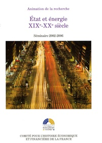 Alain Beltran et Christophe Bouneau - Etat et énergie XIXe-XXe siècle - Séminaire 2002-2006.
