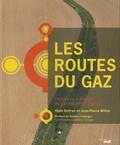 Alain Beltran et Jean-Pierre Williot - Les routes du gaz - Histoire du transport de gaz naturel en France.