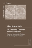 Alain Beltran - Oil Producing Countries and Oil Companies - From the Nineteenth Century to the Twenty-First Century.