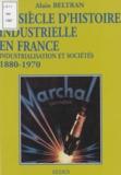 Alain Beltran - Un siècle d'histoire industrielle en France, 1880-1970 - Industrialisation et sociétés.
