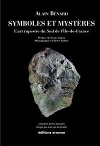 Symboles et mystères- L'art rupestre du sud de l'Ile-de-France - Alain Bénard |