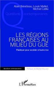Alain Bénéteau et Michel Catlla - Les régions françaises au milieu du gué.