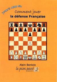 Alain Benlolo - Comment jouer la défense Française.