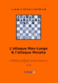 Alain Benlolo - L'attaque Max-Lange & l'attaque Morphy - Petits pièges entre amis n° 2.