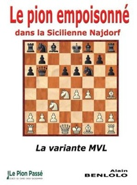 Alain Benlolo - Le pion empoisonné dans la Sicilienne Najdorf - La variante MVL.