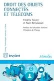 Alain Bensoussan et Frédéric Forster - Droit des objets connectés et télécoms - Grâce à la connexion et l'interconnexion des différents objets du monde qui nous entoure, nous sommes en passe de connaître l'une des mutations les plus marquantes qui font de cette technologie l'objet d'importants enjeux de régulation..