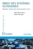 Alain Bensoussan et Didier Gazagne - Droit des systèmes autonomes - Véhicules intelligents, drones, seabots.