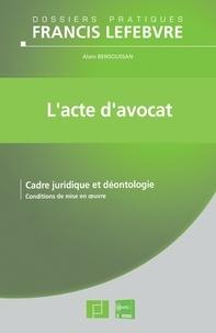 Lacte davocat - Cadre juridique et déontologie, conditions de mise en oeuvre.pdf