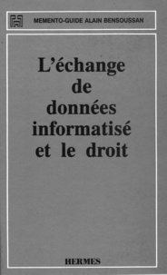 Alain Bensoussan - L'échange de données informatisé et le droit (Mémento-guide).