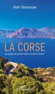 Alain Bensoussan - La Corse - Un joyau de granit dans un écrin d'azur.