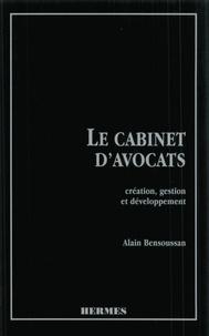 Alain Bensoussan - Le cabinet d'avocats. Création, gestion et développement (Version Brochée).
