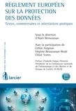 Alain Bensoussan et Céline Avignon - Règlement européen sur la protection des données - Textes, commentaires et orientations pratiques.