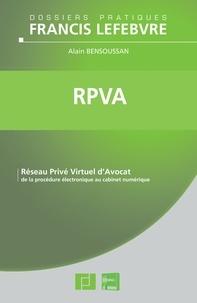 Alain Bensoussan - RPVA - Réseau Privé Virtuel d'Avocat : De la procédure électronique au cabinet numérique.