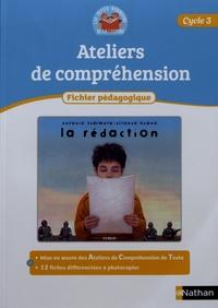 Alain Bentolila et Paul Benaych - Ateliers de compréhension Cycle 3 La rédaction - Fichier pédagogique.