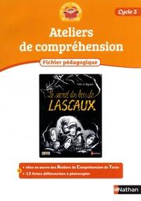 Alain Bentolila et Paul Benaych - Ateliers de compréhension Cycle 3 Le secret des bois de Lascaux - Fichier pédagogique.
