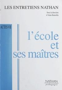 Alain Bentolila et  Collectif - L'école et ses maîtres - Actes des Entretiens Nathan des 30 novembre et 1er décembre 1996.