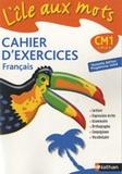 Alain Bentolila - L'île aux mots Cahier d'exercices français CM1 - Nouvelle édition programme 2008.