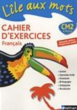 Alain Bentolila - L'île aux mots, cahier d'exercices Français CM2 - Nouvelle édition programme 2008.