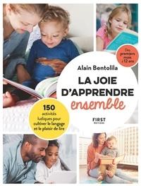 Alain Bentolila - La joie d'apprendre ensemble - 150 activités ludiques pour cultiver le langagge et le plaisir de lire.
