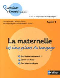 La maternelle, les cinq piliers du langage- Cycle 1 - Alain Bentolila  