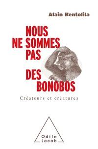Alain Bentolila - Nous ne sommes pas des bonobos - Créateurs et créatures.