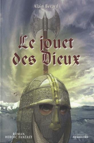 Alain Bérard - Le jouet des Dieux.