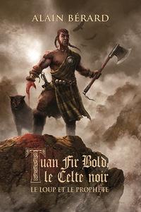 Alain Bérard - Tuan Fir Bold le Celte noir - Le loup et le prophète.