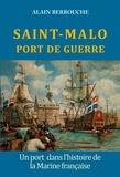 Alain Berbouche - Saint-Malo port de guerre.