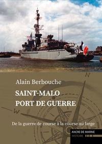 Alain Berbouche - Saint-Malo port de guerre - Tome 2, De la guerre de course à la course au large.