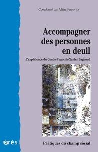 Alain Bercovitz et  Collectif - Accompagner des personnes en deuil - L'expérience du Centre François-Xavier Bagnoud.
