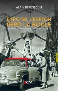 Alain Berenboom - Expo 58, l'espion perd la boule - Une enquête de Michel Van Loo, détective privé.