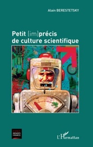 Alain Berestetsky - Petit (im)précis de culture scientifique.