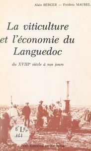 Alain Berger et Frédéric Maurel - La viticulture et l'économie du Languedoc du XVIIIe siècle à nos jours.