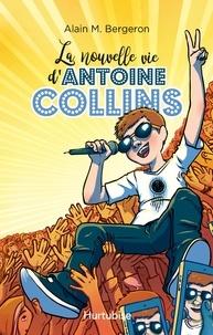 Alain Bergeron - Antoine Collins  : La nouvelle vie d'Antoine Collins.