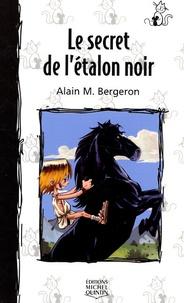 Alain Bergeron - Le secret de l'étalon noir.