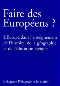 Alain Bergounioux et Pascal Cauchy - Faire des Européens ? - L'Europe dans l'enseignement de l'histoire, de la géographie et de l'éducation civique.