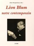Alain Bergounioux - Léon Blum, notre contemporain - Actes du colloque tenu les vendredi 19 et samedi 20 novembre 2010 à la mairie du 3e arrondissement et le dimanche 21 novembre 2010, au Mémorial de la Shoah.