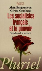 Alain Bergounioux et Gérard Grunberg - Les socialistes français et le pouvoir - L'ambition et le remords.
