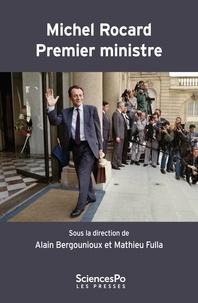 Alain Bergounioux et Mathieu Fulla - Michel Rocard Premier ministre - La deuxième gauche et le pouvoir (1988-1991).