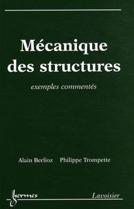 Alain Berlioz et Philippe Trompette - Mécanique des structures - Exemples commentés.