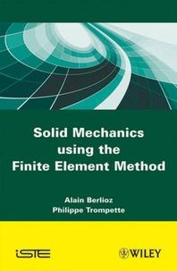 Alain Berlioz - Solid Mechanics Using the Finite Element Method.