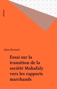 Alain Bernard - Essai sur la transition de la société Mahafaly vers les rapports marchands.