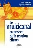Alain Bernard - Le multi-canal au service de la relation clients - Tirer bénéfice des nouveaux outils de communication pour se rapprocher de ses clients.