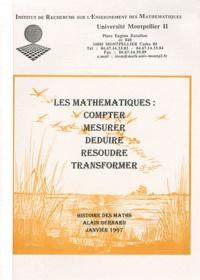 Alain Bernard - Les mathématiques : compter, mesurer, déduire, résoudre, transformer.