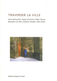 Alain Bernardini et Serge Lhermitte - Traverser la ville.