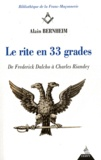 Alain Bernheim - Le rite en 33 grades - De Frederick Dalcho à Charles Riandey.